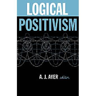 Logical Positivism by Ayer & Alfred J.