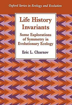 Life History Invariants Some Explorations of Symmetry in Evolutionary Ecology by Charnov & Eric L.