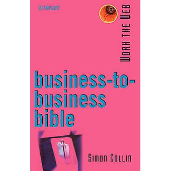 Work the Web BusinessToBusiness Bible by Collin & Simon