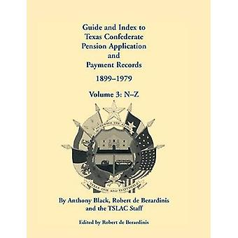 Guide and Index to Texas Confederate Pension Application and Payment Records 18991979 Volume 3 NZ by Black & John Anthony