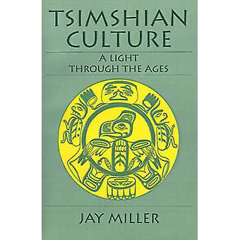 Tsimshian Culture A Light Through the Ages by Miller & Jay