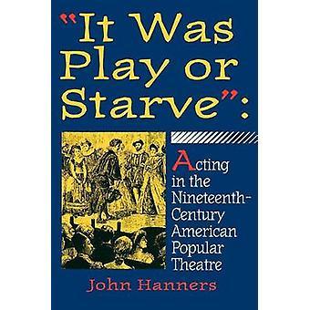 Det var spela eller svälta agerar i den NineteenthCentury amerikanska populära teatern av Hanners & John