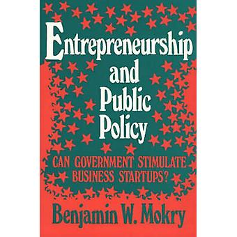 Iværksætterånd og offentlig politik kan regeringen stimulere erhvervslivet nystartede af Mokry & Benjamin W.