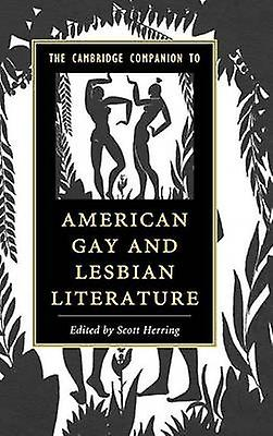 The Cambridge Companion to American Gay and Lesbian Literature by Herbague & Scott