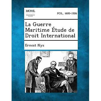 La Guerre Maritime Etude de Droit International by Nys & Ernest
