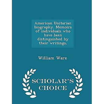 American Unitarian biography. Memoirs of individuals who have been distinguished by their writings  Scholars Choice Edition by Ware & William