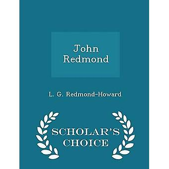 John Redmond  Scholars Choice Edition by RedmondHoward & L. G.