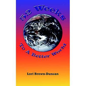 52 Weeks To A Better World by BrownDuncan & Lori