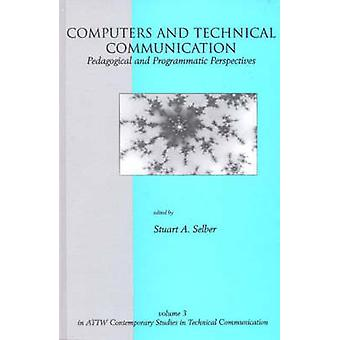 Computers and Technical Communication Pedagogical and Programmatic Perspectives by Selber & Stuart A.