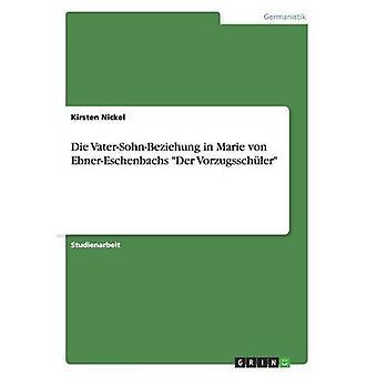Sterben Sie VaterSohnBeziehung in Marie von EbnerEschenbachs Der Vorzugsschler durch Nickel & Kirsten