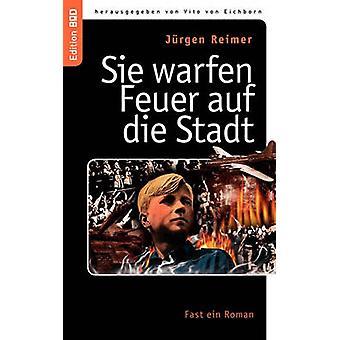 Sie Warfen Feuer Auf Die Stadt by Reimer & Jrgen