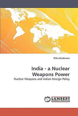 India  a Nuclear Weapons Power by Kerttunen & Mika