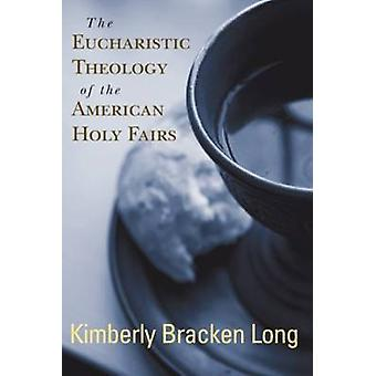 The Eucharistic Theology of the American Holy Fairs by Kimberly Brack