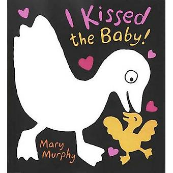 I Kissed the Baby! by Mary Murphy - Mary Murphy - 9780763624439 Book