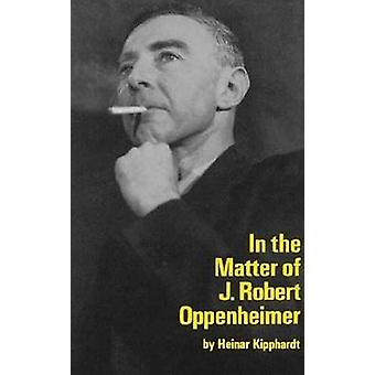 In the Matter of J. Robert Oppenheim by Heinar Kipphardt - Ruth Speir