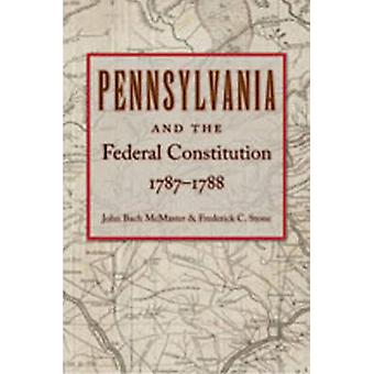 Pennsylvania & Federal Constitution - 1787-1788 by John Bach McMaster