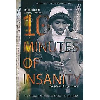 10 Minutes of Insanity - The Johnny Rodgers Story by Loren Murfield -