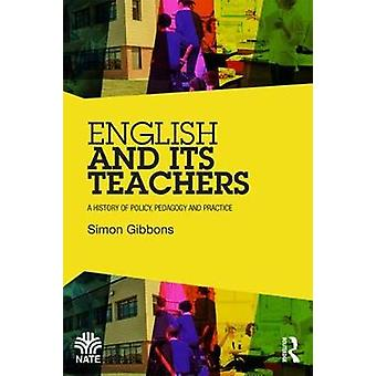 English and its Teachers - A History of Policy - Pedagogy and Practice
