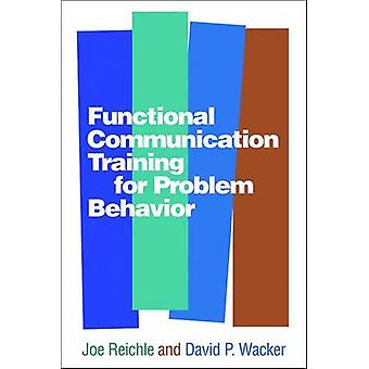 Functional Communication Training for Problem Behavior by Joe Reichle