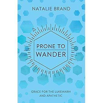 Prone to Wander - Grace for the Lukewarm and Apathetic by Prone to Wan