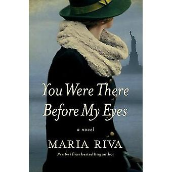 You Were There Before My Eyes - A Novel by Maria Riva - 9781681775074