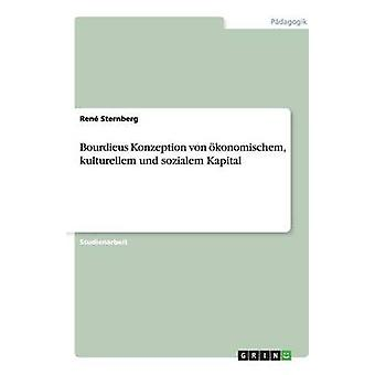 Bourdieus Konzeption Von Okonomischem - Kulturellem Und Sozialem Kapi