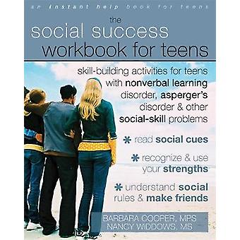 Social Success Workbook For Teens SkillBuilding Activities for Teens with Nonverbal Learning Disorder Aspergers Disorder and Other SocialSkill Problems by Barbara Cooper
