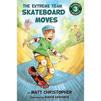 The Extreme Team - Skateboard Moves by Matt Christopher - David Leonar