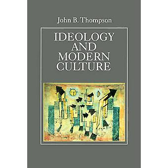 Ideology and Modern Culture - Critical Social Theory in the Era of Mas