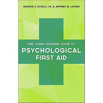 The Johns Hopkins Guide to Psychological First Aid by George S. Everl