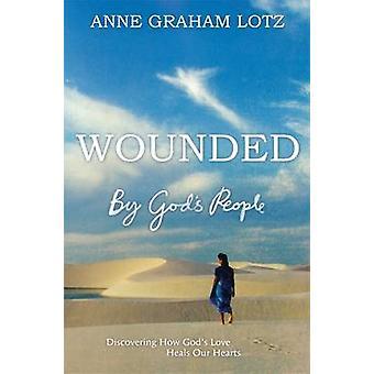 Haavoittui Jumalan ihmiset - huomaavat, kuinka Jumalan rakkaus parantaa sydäntämme