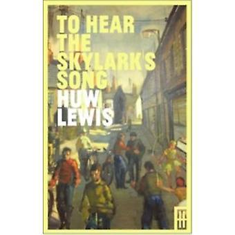 To Hear the Skylark's Song - A Memoir of Aberfan by Huw Lewis - 978191