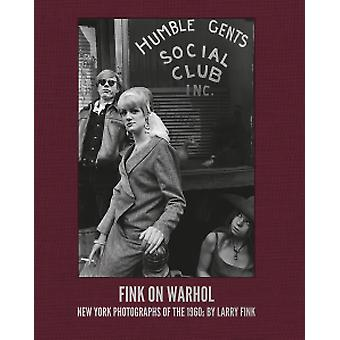 Fink on Warhol - New York Photographs of the 1960s by Larry Fink by La