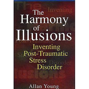 Die Harmonie der Illusionen - erfinden der posttraumatischen Belastungsstörung durch