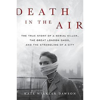 Tod in der Luft - die wahre Geschichte eines Serienmörders - die große Londo