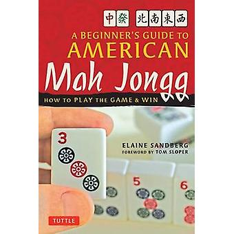 Beginner's Guide to American Mah Jong - How to Play the Game and Win b
