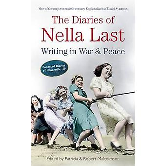 The Diaries of Nella Last - Writing in War and Peace by Patricia Malco