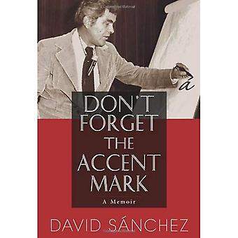 Don't Forget the Accent Mark: A Memoir