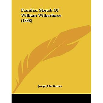 Familiar Sketch of William Wilberforce (1838)
