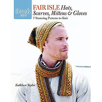 Fair Isle Hats, Scarves, Mittens & Gloves: 7 Stunning Patterns to Knit (Threads Selects)