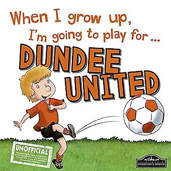 Quand je serai grand, je vais jouer à Dundee United