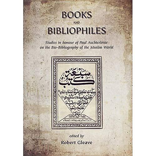 Books and Bibliophiles  Studies in honour of Paul Auchterlonie on the Bio-Bibliography of the Muslim World