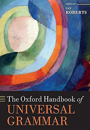 The Oxford Handbook of Universal Grammar by The Oxford Handbook of Un