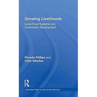 Growing Livelihoods  Local Food Systems and Community Development by Phillips & Rhonda