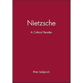 Nietzsche A Critical Reader by Sedgwick & Peter R.