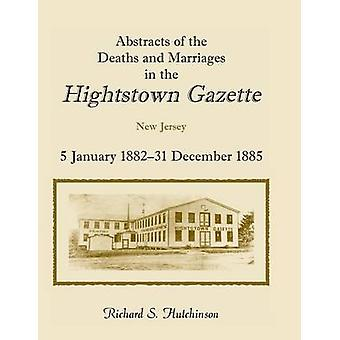 Abstracts of the Deaths and Marriages in the Hightstown Gazette 5 January 188231 December 1885 by Hutchinson & Richard S.