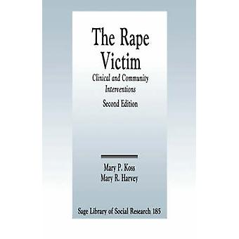 The Rape Victim Clinical and Community Interventions by Koss & Mary P.