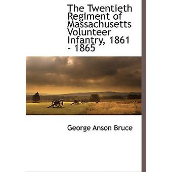 The Twentieth Regiment of Massachusetts Volunteer Infantry 1861  1865 by Bruce & George Anson