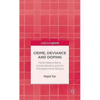 Crime Deviance and Doping Fallen Sports Stars Autobiography and the Management of Stigma by Yar & Majid