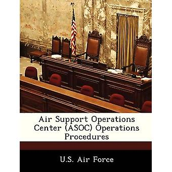 Air Support Operations Center ASOC Operations Procedures by U.S. Air Force